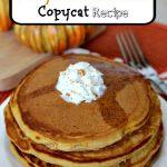 IHOP Pumpkin Pankcakes Copycat Recipe